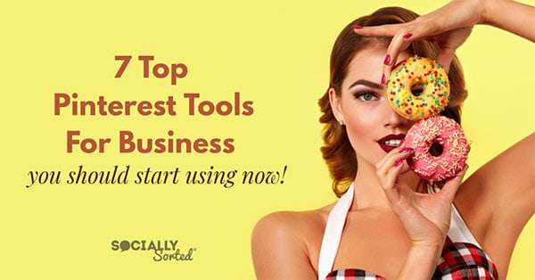 7 Top Pinterest Tools for Business