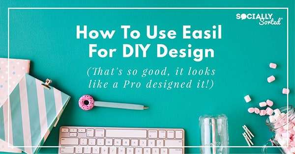 How to Use Easil for DIY Design so Good it looks like a PRO Designed It