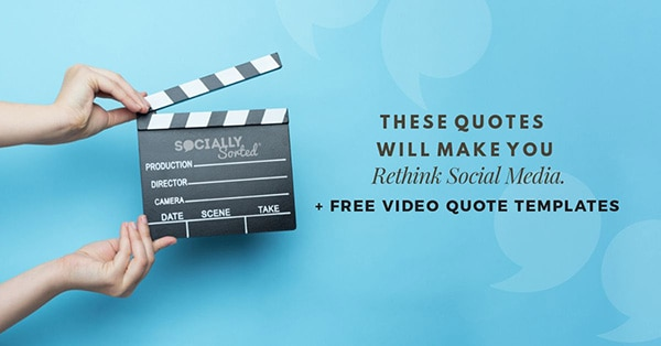 These Quotes will Make You Rethink Social Media + Free Video Quote Storyboards