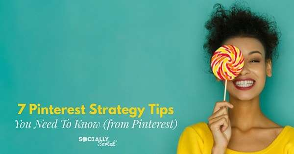 7 Pinterest Strategy Tips You Need to Know (from Pinterest)