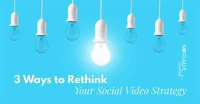 3 Engaging Ways to Rethink Your Social Video Strategy