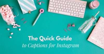 How to Create Good Instagram Captions: The Quick Guide To Captions For Instagram
