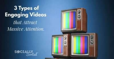 3 Types of Engaging Videos that Attract Massive Attention
