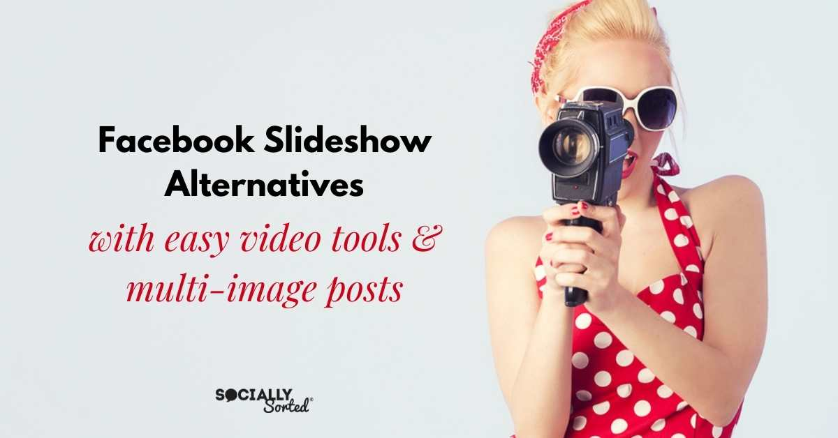 Facebook Slideshow Alternatives - easy video tools and multi-image posts (girl with video camera)