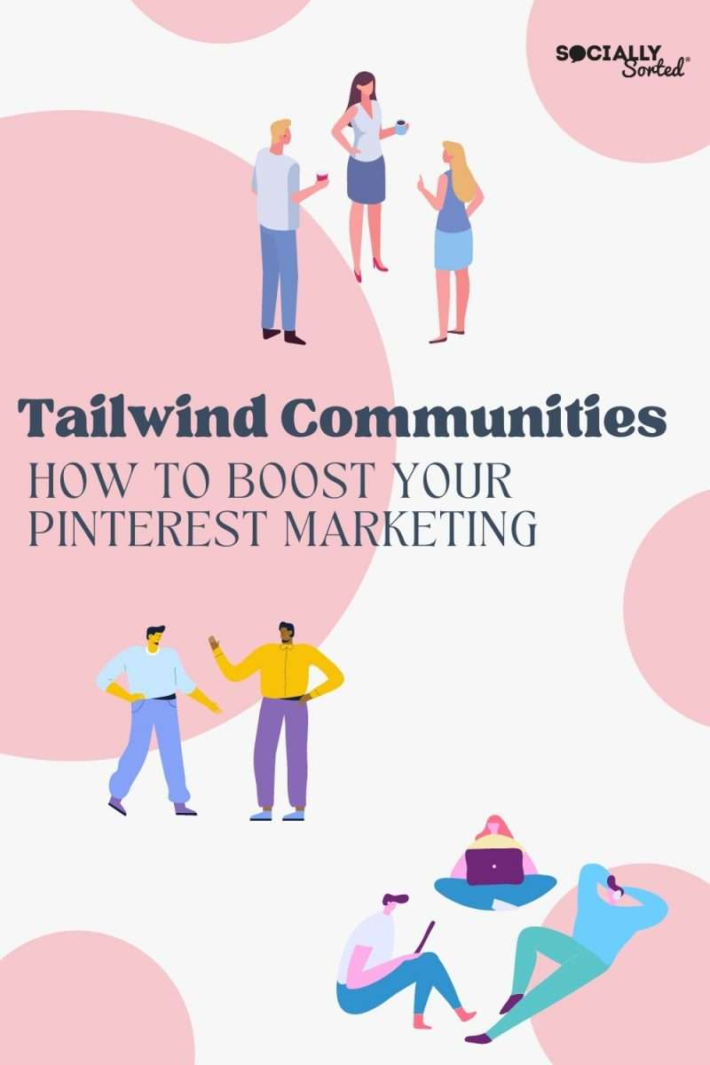 Tailwind Communities - Boost Your Pinterest Marketing by Socially Sorted