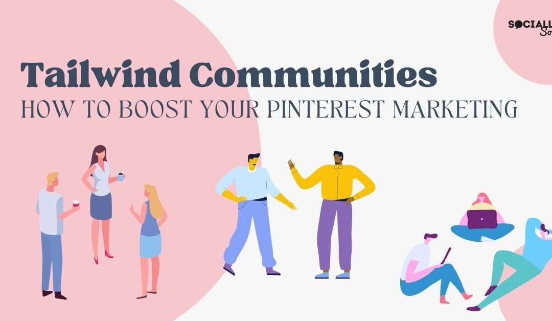 Tailwind Communities: How to Boost Your Pinterest Reach