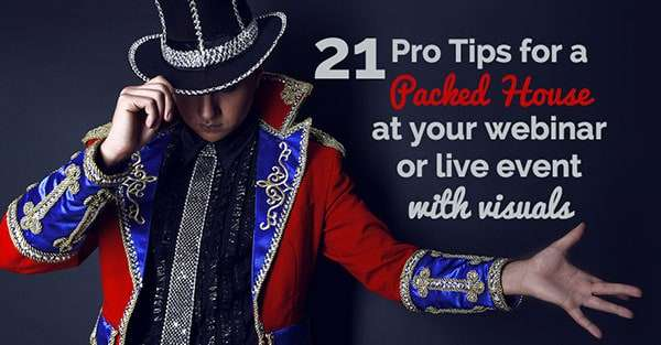 21 Pro Tips for a Packed House at Your Webinar or Live Event with Visual Marketing - plus a handy Cheat Sheet and SlideShare
