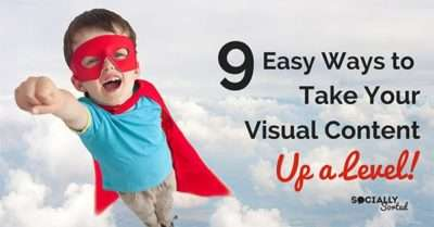 9 Ways to Take Your Visual Content Up a Level